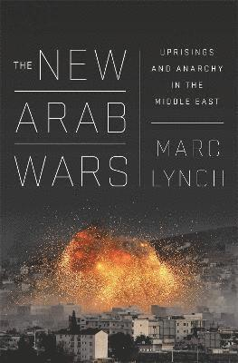 bokomslag The New Arab Wars: Uprisings and Anarchy in the Middle East