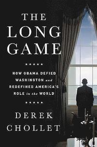 bokomslag The Long Game: How Obama Defied Washington and Redefined America's Role in the World
