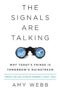 bokomslag Signals are talking - why todays fringe is tomorrows mainstream