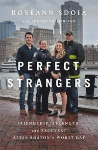 bokomslag Perfect strangers - friendship, strength, and recovery after bostons worst