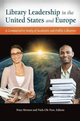 bokomslag Library Leadership in the United States and Europe: A Comparative Study of Academic and Public Libraries