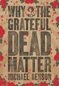bokomslag Why the Grateful Dead Matter