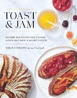 bokomslag Toast and jam - modern recipes for rustic baked goods and sweet and savory