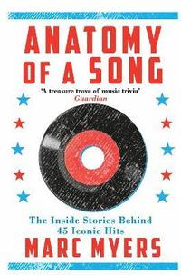 bokomslag Anatomy of a song - the inside stories behind 45 iconic hits