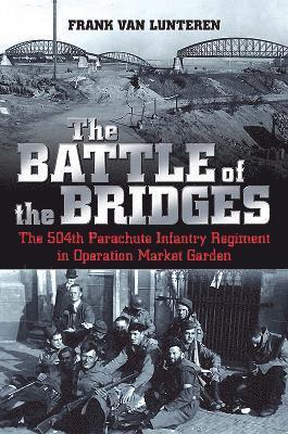 bokomslag Battle of the bridges - the 504th parachute infantry regiment in operation