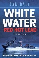 bokomslag White water, red hot lead - on board u.s. navy swift boats in vietnam
