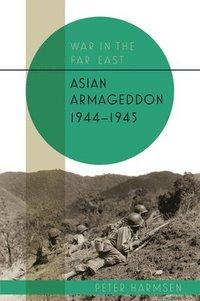 bokomslag Asian Armageddon, 1944-45