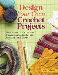 bokomslag Design your own crochet projects - magic formulas for creating custom scarv