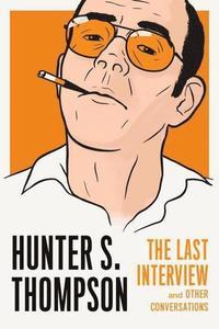 bokomslag Hunter S. Thompson: The Last Interview