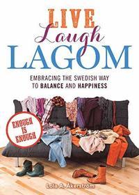 bokomslag Live Laugh Lagom: Enough Is Enough--Embracing the Swedish Way to Balance and Happiness