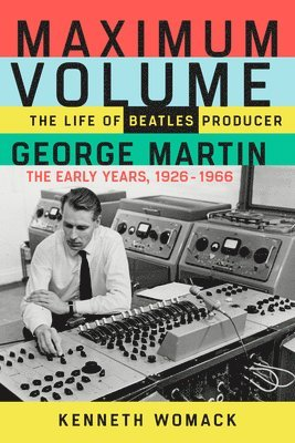 bokomslag Maximum Volume: The Life of Beatles Producer George Martin, the Early Years, 1926-1966