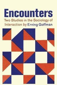 bokomslag Encounters; Two Studies in the Sociology of Interaction