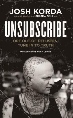 bokomslag Unsubscribe - opt out of delusion, tune in to truth