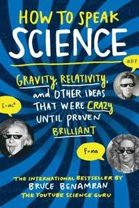 bokomslag How to Speak Science: Gravity, Relativity, and Other Ideas That Were Crazy Until Proven Brilliant