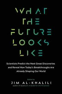 bokomslag What the Future Looks Like: Scientists Predict the Next Great Discoveries--And Reveal How Today's Breakthroughs Are Already Shaping Our World