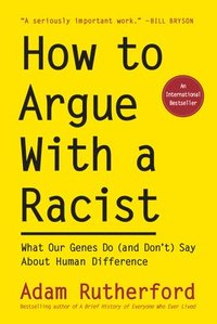 bokomslag How to Argue with a Racist: What Our Genes Do (and Don't) Say about Human Difference