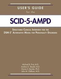 bokomslag User's Guide for the Structured Clinical Interview for the DSM-5 (R) Alternative Model for Personality Disorders (SCID-5-AMPD)