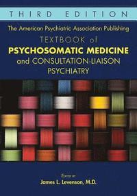 bokomslag The American Psychiatric Association Publishing Textbook of Psychosomatic Medicine and Consultation-Liaison Psychiatry