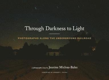 bokomslag Through darkness to light - photographs along the underground railroad