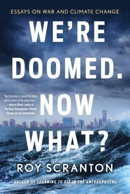 bokomslag We're Doomed. Now What?: Essays on War and Climate Change