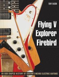 bokomslag Flying V, Explorer, Firebird