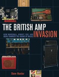 bokomslag British amp invasion - how marshall, hiwatt, vox, and more changed the soun