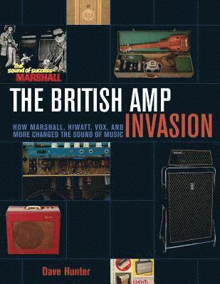 bokomslag British amp invasion - how marshall, hiwatt, vox, and more changed the soun