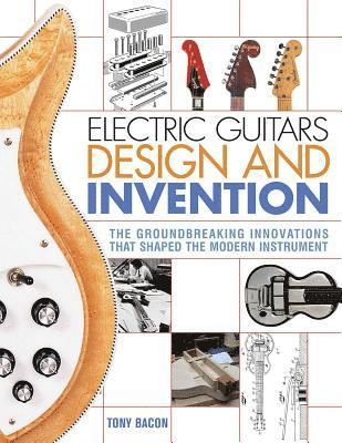 bokomslag Electric Guitars Design and Invention: The Groundbreaking Innovations That Shaped the Modern Instrument