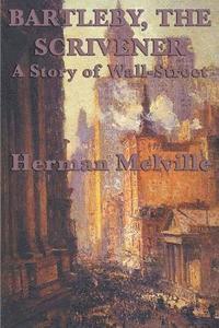 bokomslag Bartleby, The Scrivener A Story of Wall-Street