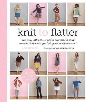 bokomslag Knit to flatter - the only instructions youll ever need to knit sweaters th
