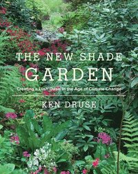 bokomslag New shade garden - creating a lush oasis in the age of climate change