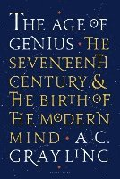 bokomslag The Age of Genius: The Seventeenth Century and the Birth of the Modern Mind