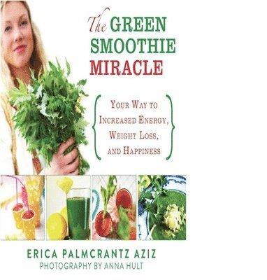 bokomslag The Green Smoothie Miracle