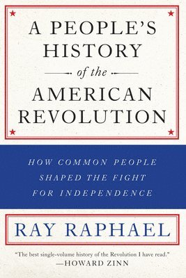 bokomslag Peoples history of the american revolution - how common people shaped the f