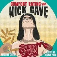 bokomslag Comfort Eating With Nick Cave: Vegan Recipes to Get Deep Inside of Youside of you