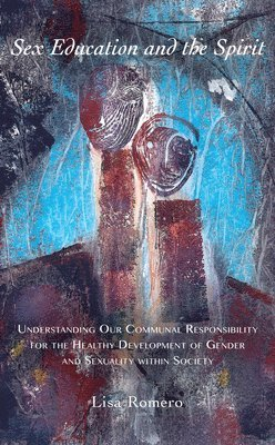 bokomslag Sex education and the spirit - understanding our communal responsibility fo