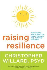 bokomslag Raising resilience - the wisdom and science of happy families and thriving