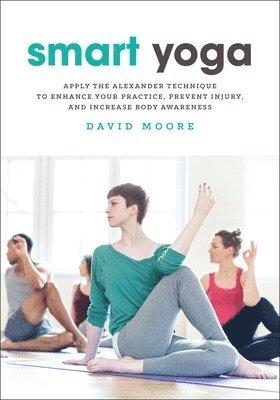 Smart yoga - apply the alexander technique to enhance your practice, preven 1