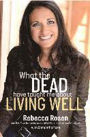 bokomslag What the Dead Have Taught Me about Living Well