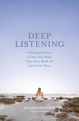 bokomslag Deep listening - a healing practice to calm your body, clear your mind, and