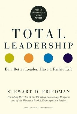 bokomslag Total Leadership: Be a Better Leader, Have a Richer Life (With New Preface)