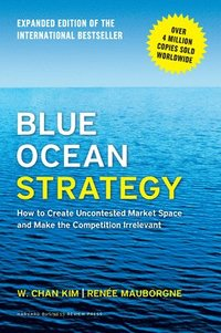 bokomslag Blue ocean strategy, expanded - how to create uncontested market space and