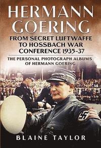 bokomslag Hermann goering: from secret luftwaffe to hossbach war conference 1935-37