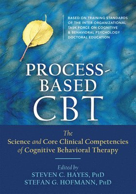 bokomslag Process-Based CBT: The Science and Core Clinical Competencies of Cognitive Behavioral Therapy