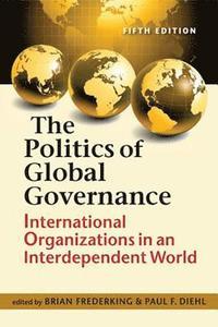 bokomslag The Politics of Global Governance: International Organizations in an Interdependent World