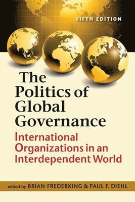 The Politics of Global Governance: International Organizations in an Interdependent World 1