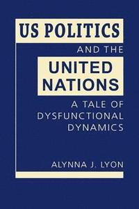 bokomslag US Politics and the United Nations
