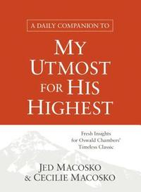 bokomslag A Daily Companion to My Utmost for His Highest: Fresh Insights for Oswald Chambers' Timeless Classic