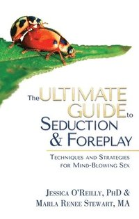 bokomslag The Ultimate Guide To Seduction &; Foreplay