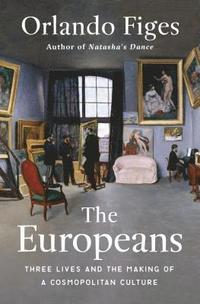 bokomslag The Europeans: Three Lives and the Making of a Cosmopolitan Culture